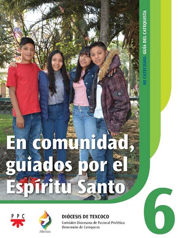 En comunidad, guiados por el Espíritu Santo 6. Mi catecismo. Guía del catequista
