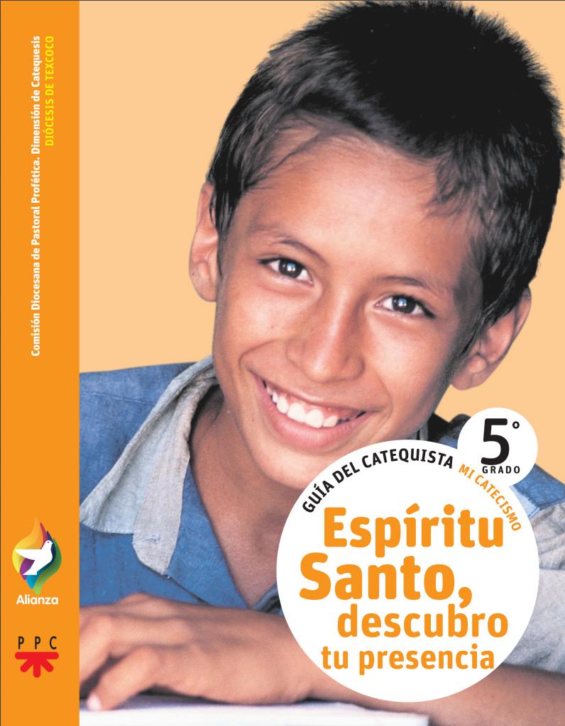 Espíritu Santo, descubro tu presencia, 5° grado. Guía del catequista. Alianza. Mi catecismo