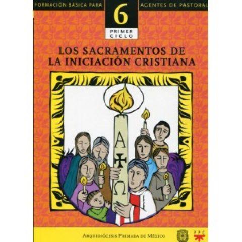 Los sacramentos de la iniciación cristiana. Catequesis. Formación básica para agentes de pastoral