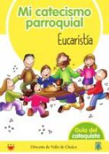 Mi catecismo Parroquial. Eucaristía. Guía del catequista