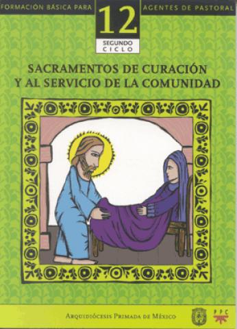 Sacramentos de curación y al servicio de la comunidad. Catequesis. Formación básica para agentes de pastoral