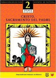 Cristo, sacramento del Padre. Catequesis. Formación básica para agentes de pastoral