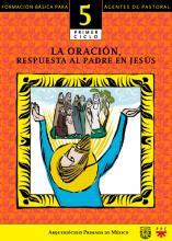 La oración, respuesta al Padre en Jesús. Catequesis. Formación básica para agentes de pastoral