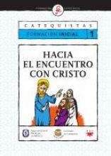 Hacia el encuentro con Cristo. Catequistas. Formación inicial 1