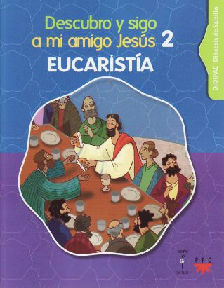 Descubro y sigo a mi amigo Jesús, 2. Eucaristía. 2a edición