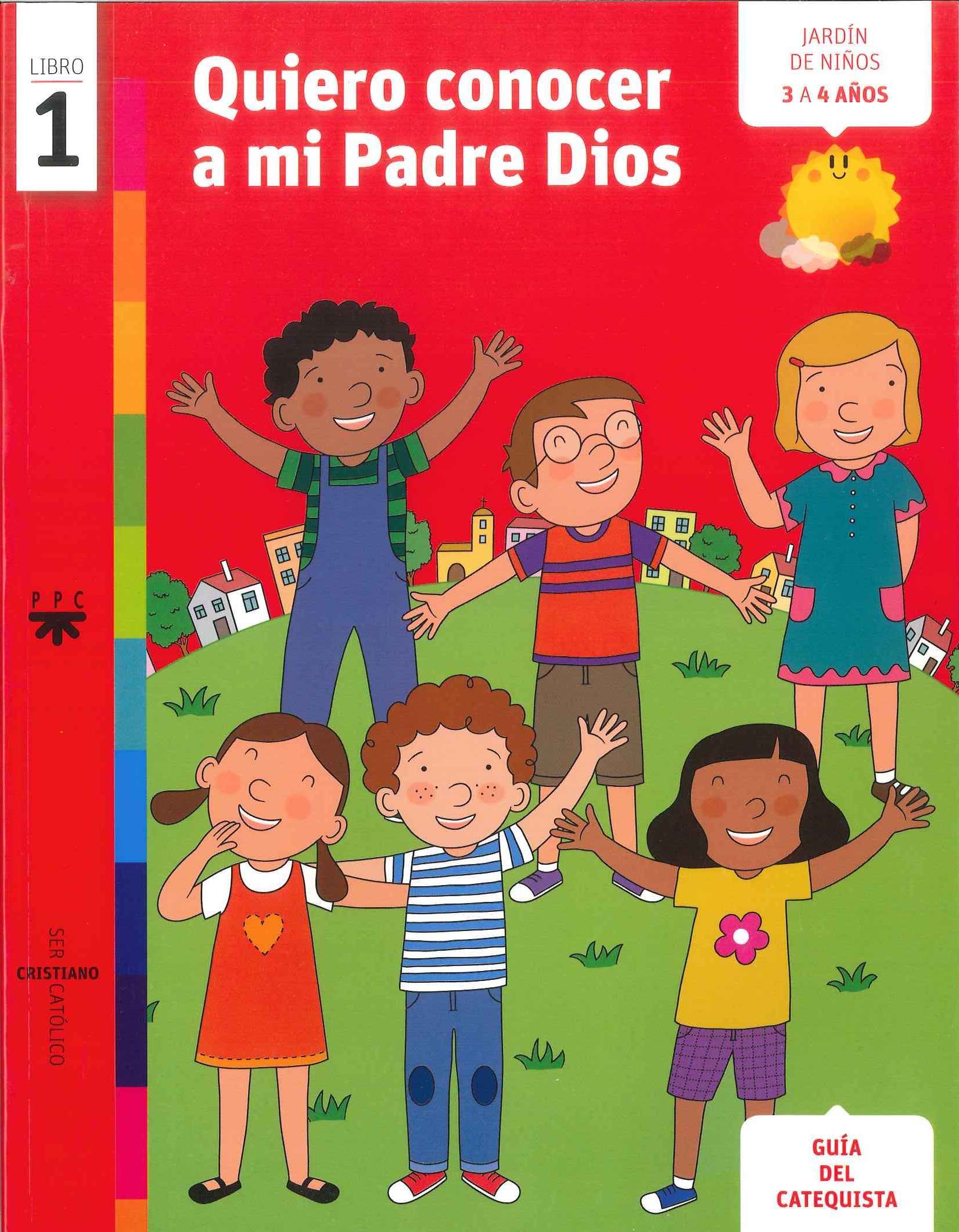 Quiero conocer a mi Padre Dios, 1. Ser cristiano católico. Guía del catequista