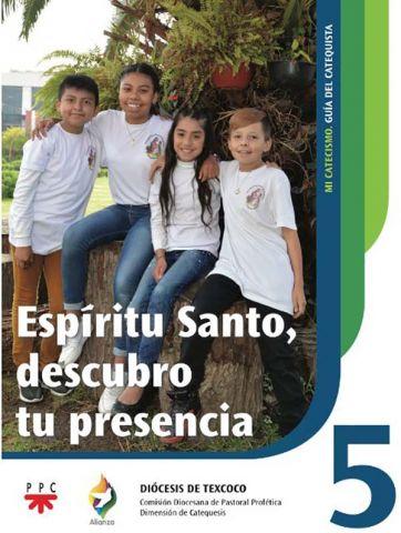 Espíritu Santo, descubro tu presencia 5. Mi catecismo. Guía del catequista