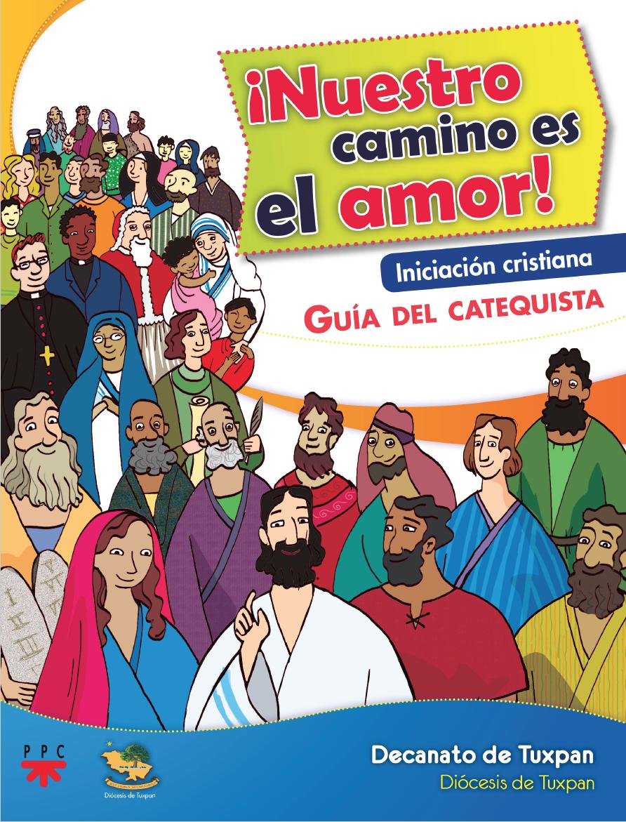 ¡Nuestro camino es el amor! Iniciación cristiana. Guía del catequista