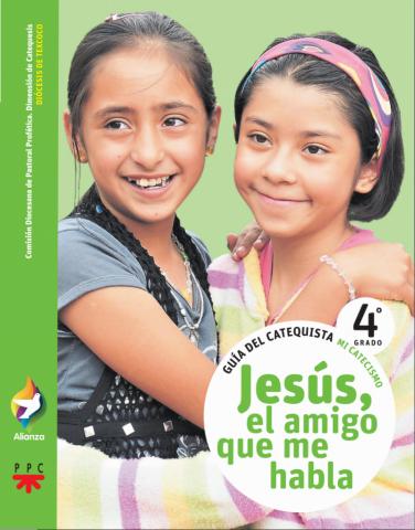 Jesús el amigo que me habla, 4° grado. Alianza. Guía del catequista
