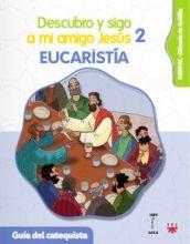 Descubro y sigo a mi amigo Jesús 2. Eucaristía. Guía del catequista