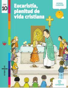 Eucaristía, plenitud de vida cristiana, 10. Ser cristiano católico. Guía del catequista