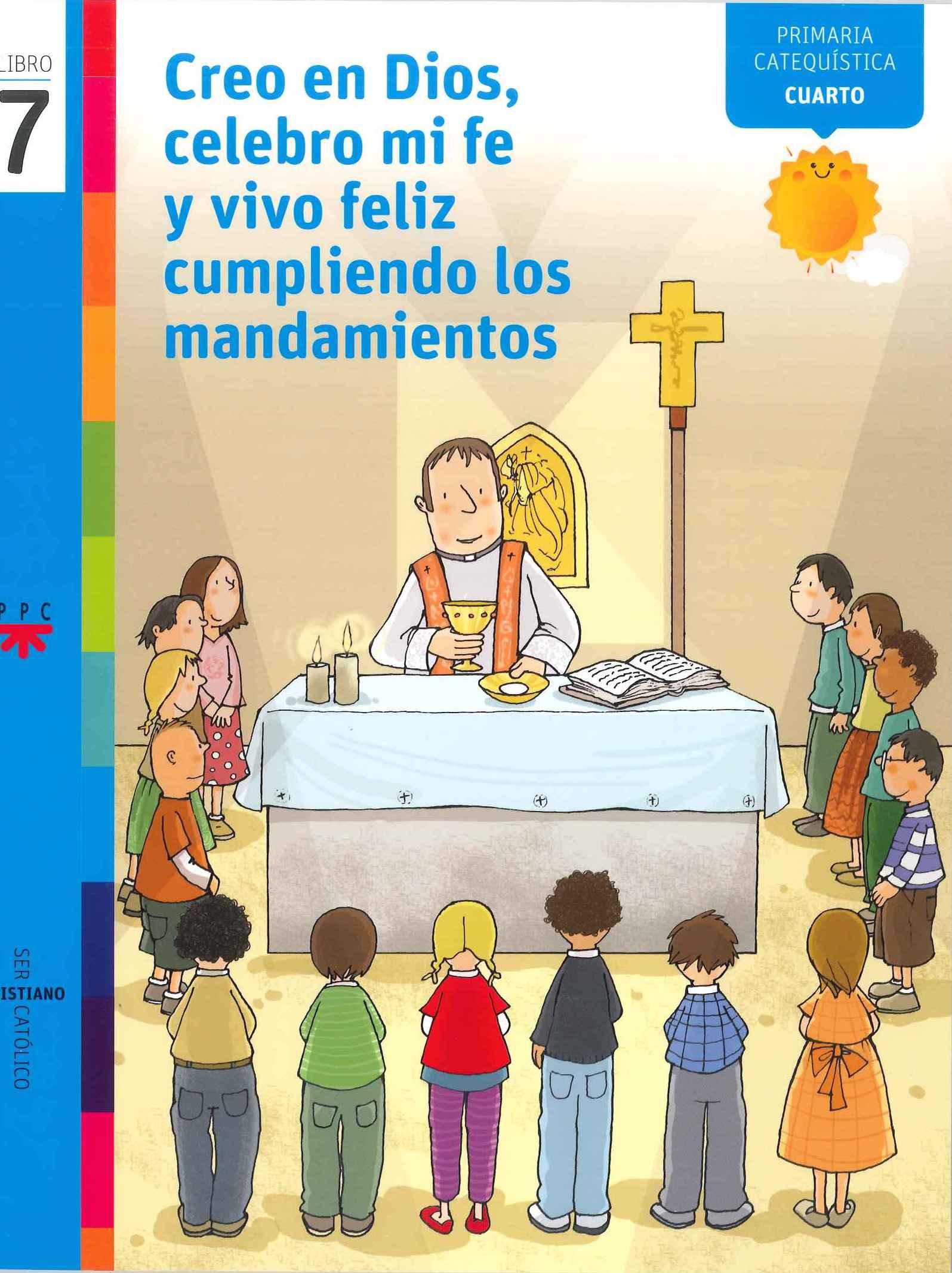Creo en Dios, celebro mi fe y vivo feliz, 7. Ser cristiano católico